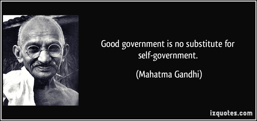 quote-good-government-is-no-substitute-for-self-government-mahatma-gandhi-328409
